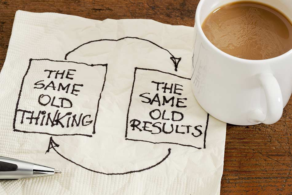 Same old thinking -> Same old results