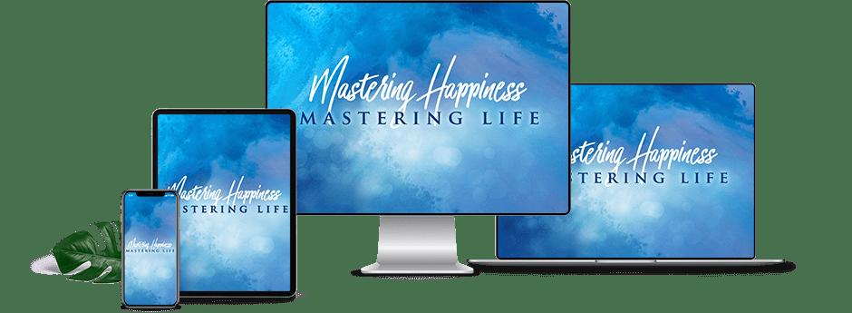 Mastering Happiness, Mastering Life